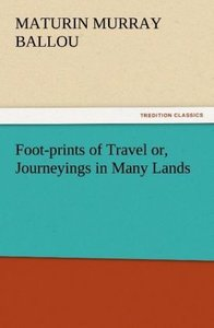 Foot-prints of Travel or, Journeyings in Many Lands