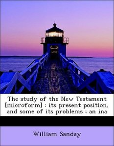 The study of the New Testament [microform] : its present positio