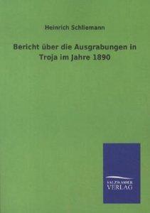 Bericht über die Ausgrabungen in Troja im Jahre 1890