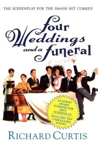 Four Weddings and a Funeral: The Screenplay for the Smash Hit Co