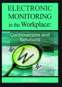 Electronic Monitoring in the Workplace: Controversies and Soluti