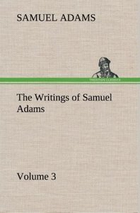 The Writings of Samuel Adams - Volume 3