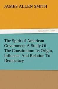 The Spirit of American Government A Study Of The Constitution: I