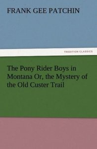 The Pony Rider Boys in Montana Or, the Mystery of the Old Custer