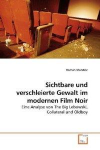 Sichtbare und verschleierte Gewalt im modernen Film Noir