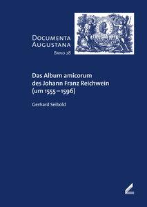 Das Album amicorum des Johann Franz Reichwein (um 1555-1596)
