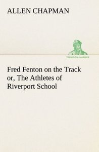 Fred Fenton on the Track or, The Athletes of Riverport School
