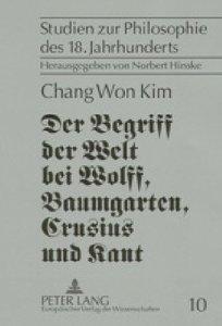 Der Begriff der Welt bei Wolff, Baumgarten, Crusius und Kant