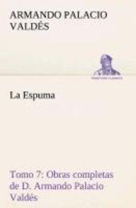 La Espuma Obras completas de D. Armando Palacio Valdés, Tomo 7.