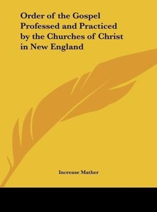 Order of the Gospel Professed and Practiced by the Churches of C