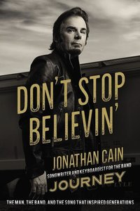 Don\'t Stop Believin\': The Man, the Band, and the Song That Ins