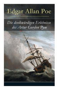 Die denkwürdigen Erlebnisse des Artur Gordon Pym (Vollständige d