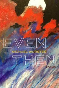 Even Then: Poems