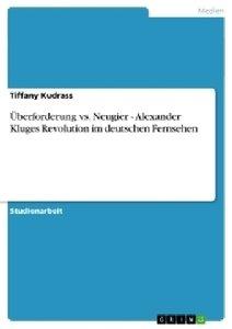 Überforderung vs. Neugier - Alexander Kluges Revolution im deuts