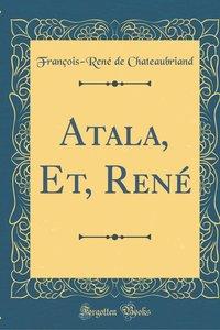 Atala, Et, Rene (Classic Reprint)