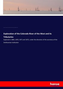 Exploration of the Colorado River of the West and its Tributarie