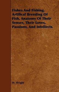 Fishes and Fishing. Artifical Breeding of Fish, Anatomy of Their