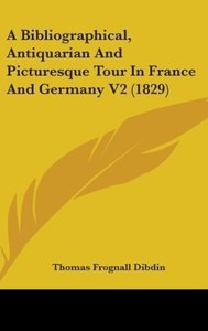A Bibliographical, Antiquarian And Picturesque Tour In France An