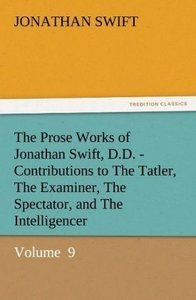 The Prose Works of Jonathan Swift, D.D. - Contributions to The T