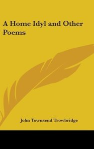 A Home Idyl And Other Poems