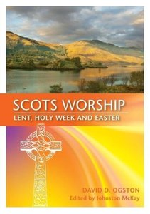 Scots Worship: Lent, Holy Week and Easter