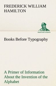 Books Before Typography A Primer of Information About the Invent