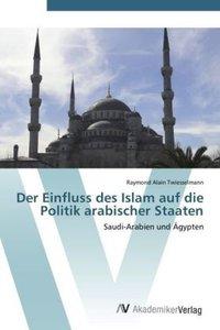 Der Einfluss des Islam auf die Politik arabischer Staaten