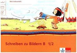 Mein Indianerheft. Schreiben zu Bildern B. Arbeitsheft Klasse 1/
