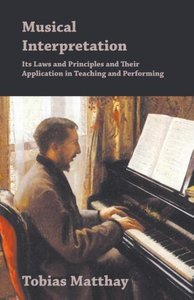 Musical Interpretation - Its Laws and Principles and Their Appli