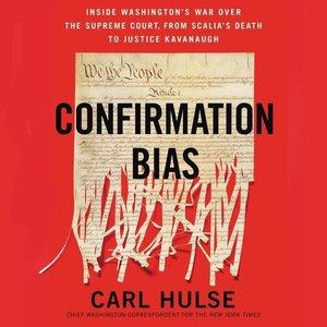 Confirmation Bias: Inside Washington\'s War Over the Supreme Cou