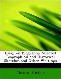 Essay on Biography Selected Biographical and Historical Sketches