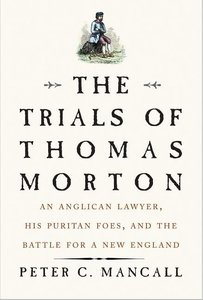 The Trials of Thomas Morton: An Anglican Lawyer, His Puritan Foe