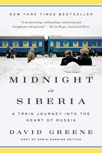 Midnight in Siberia - A Train Journey into the Heart of Russia
