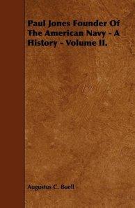 Paul Jones Founder Of The American Navy - A History - Volume II.