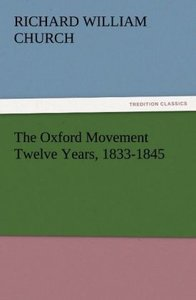 The Oxford Movement Twelve Years, 1833-1845