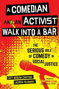 A Comedian and an Activist Walk Into a Bar: The Serious Role of