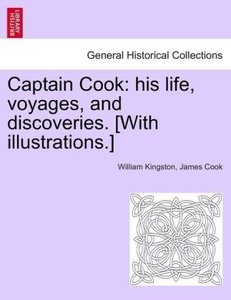 Captain Cook: his life, voyages, and discoveries. [With illustra
