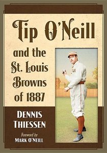 Tip O\'Neill and the St. Louis Browns of 1887