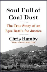 Soul Full of Coal Dust: The True Story of an Epic Battle for Jus