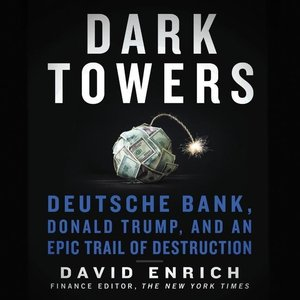 Dark Towers: Deutsche Bank, Donald Trump, and an Epic Trail of D