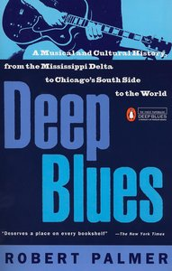 Deep Blues: A Musical and Cultural History of the Mississippi De