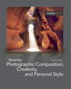 Mastering Photographic Composition, Creativity, and Personal Sty