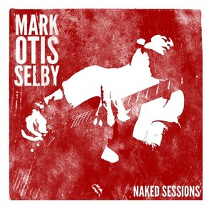 Mark Otis Selby-Naked Session