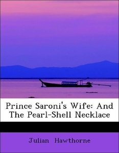 Prince Saroni's Wife: And The Pearl-Shell Necklace