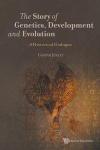 The Story of Genetics, Development and Evolution