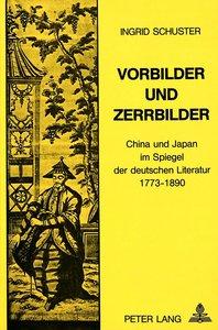 Vorbilder und Zerrbilder: China und Japan im Spiegel der Deutsch