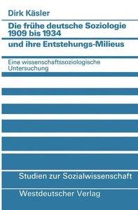 Die frühe deutsche Soziologie 1909 bis 1934 und ihre Entstehungs