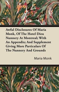 Awful Disclosures Of Maria Monk, Of The Hotel Dieu Nunnery At Mo