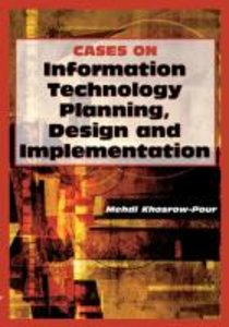 Cases on Information Technology Planning, Design and Implementat