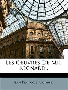 Les Oeuvres De Mr. Regnard..